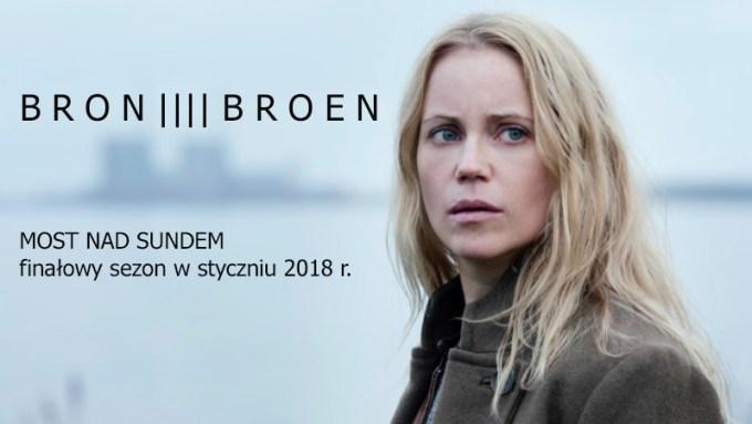 BRON/BROEN (Most nad Sundem) - 4 sezon w styczniu 2018 r. - Saga Norén