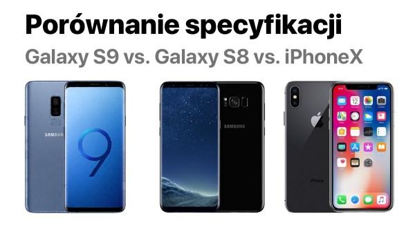 Samsung Galaxy S9 vs. Galaxy S8 vs. Apple iPhone X