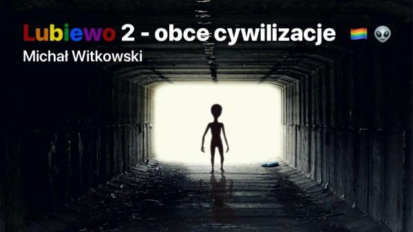 """Michał Witkowski pisze """"Lubiewo część 2 – Obce cywilizacje"""""""