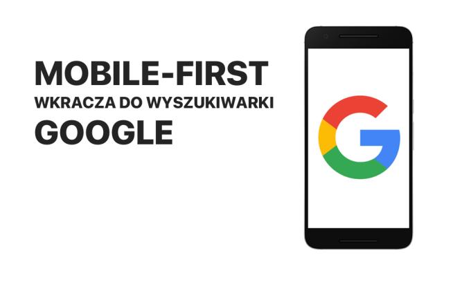 Mobile-first wkracza do wyszukiwarki Google