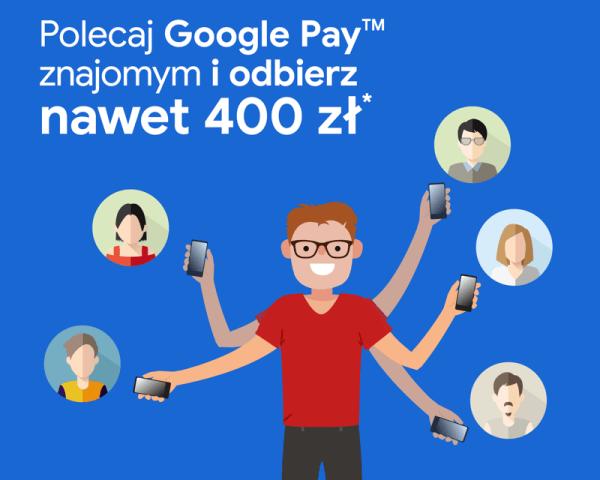 Poleć Google Pay i otrzymaj nawet 400 zł na zakupy w Google Play!