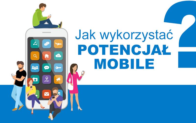 Jak wykorzystać potencjał mobilny?
