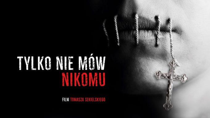 """Film """"Tylko nie mów nikomu"""" Tomasza Sekielskiego"""