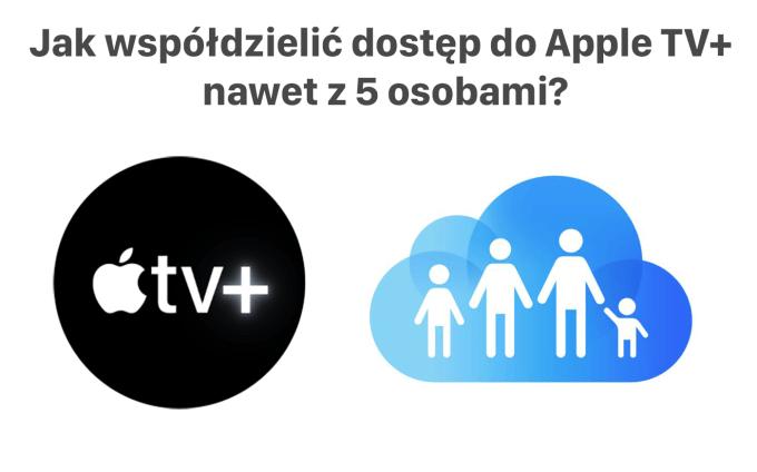 Jak współdzielić dostęp do subskrypcji Apple TV+ nawet z 5 osobami?