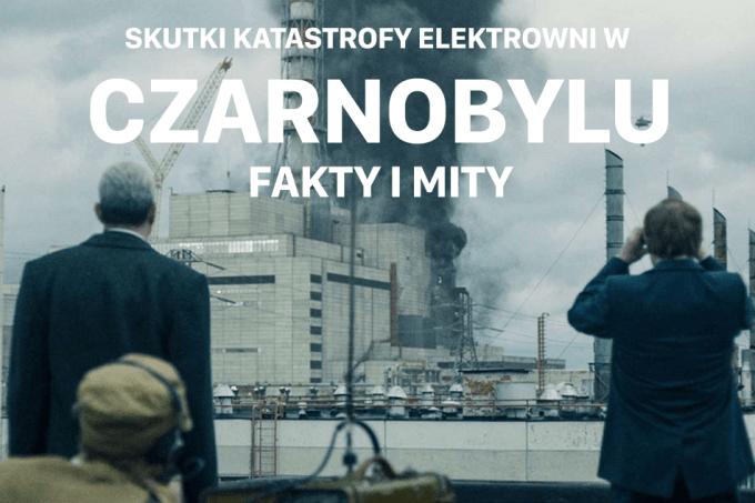 Fakty i mity na temat skutków katastrofy w Czarnobyly
