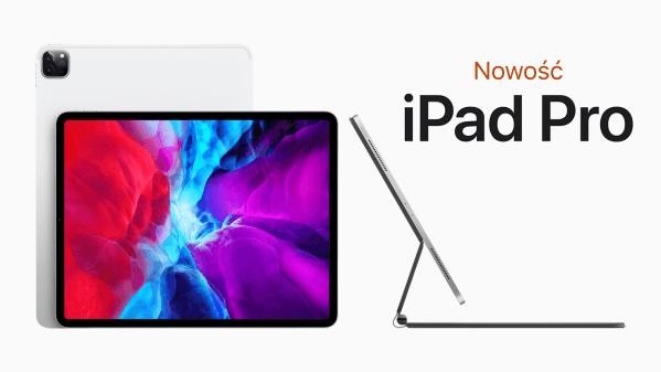 Apple zapowiedziało dzisiaj także nowego iPada Pro (2020)