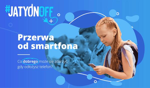 Projekt szkolny #JaTyOnOff – zróbmy sobie przerwę od smartfona
