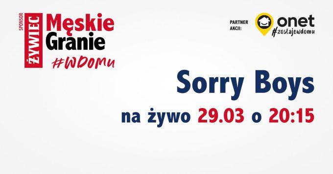 Męskie Granie w domu – Sorry Boys 29 marca 2020 r. o godz. 20.15