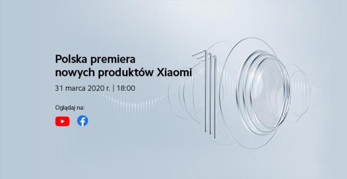 Polska premiera produktów Xiaomi (31 marca 2020 roku o godz. 18.00) - transmisja online