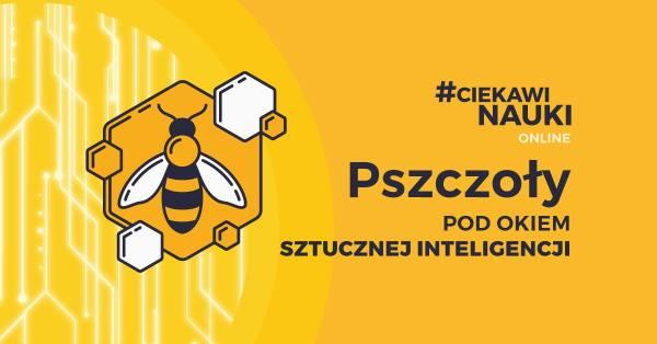 #CiekawiNauki online: Pszczoły pod okiem sztucznej inteligencji