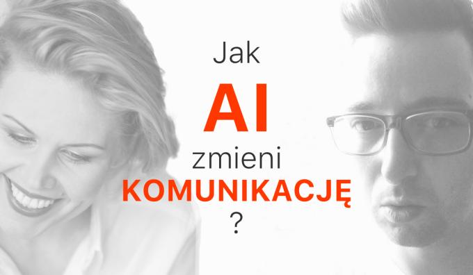 Jak sztuczna inteligencja (AI) zmieni komunikację?