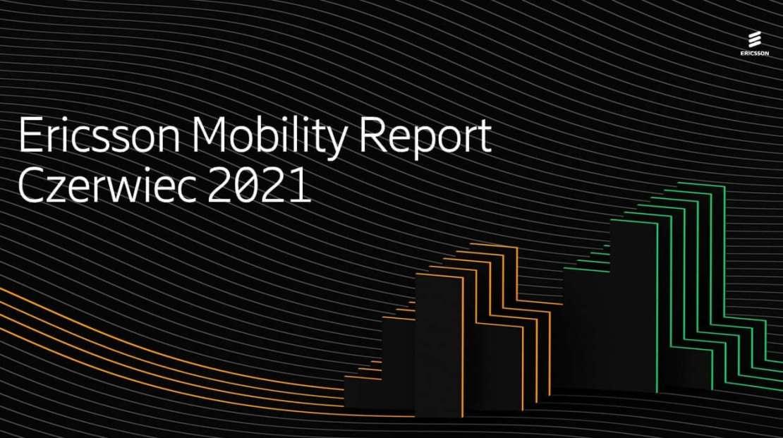 Ericsson Mobility Report (czerwiec 2021)