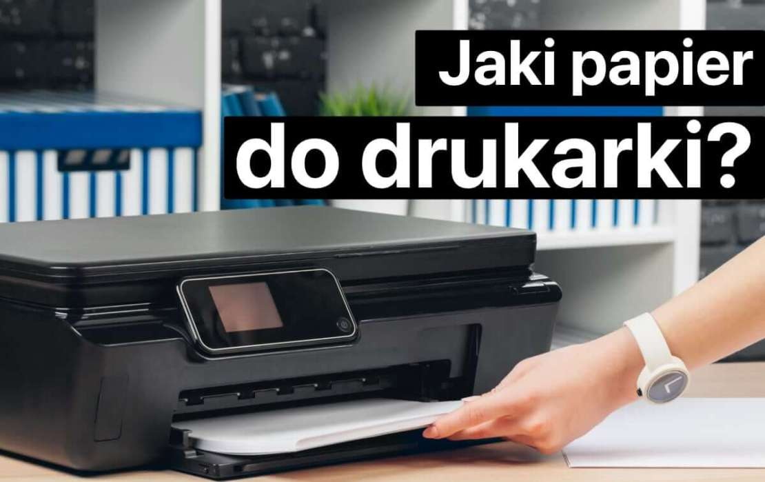 Jaki papier wybrać do drukarki?