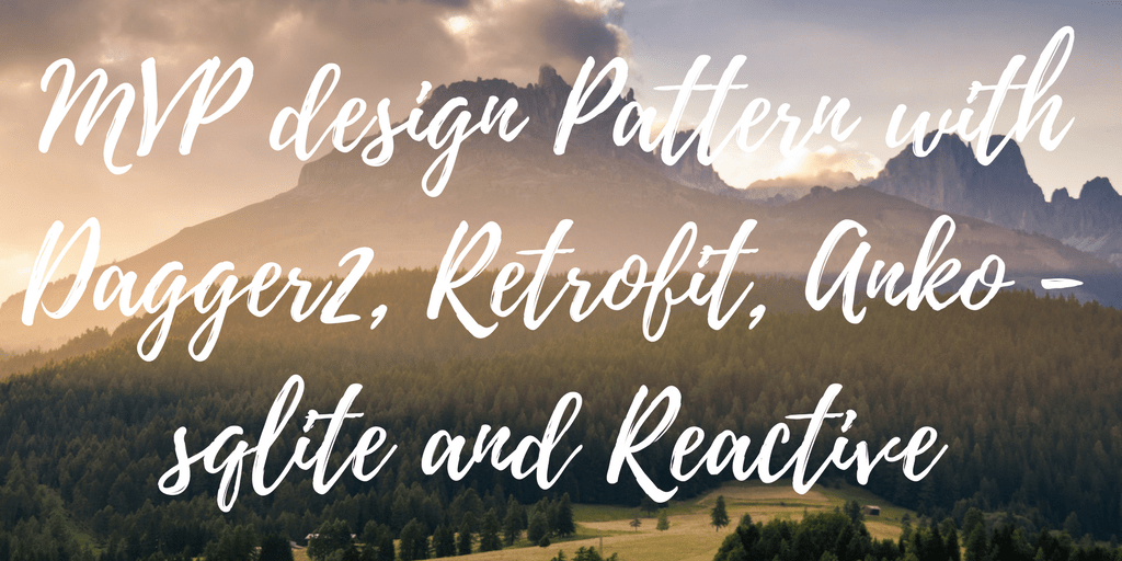 MVP design pattern with Dagger2, Retrofit, Anko and RxJava in Kotlin Android