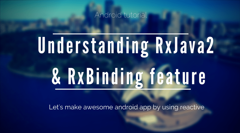 Understanding and practice of RxJava & RxBinding of Android part -2