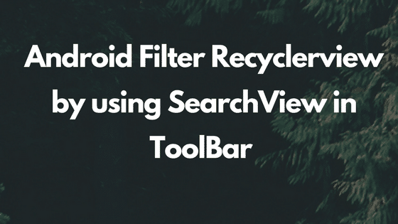 Android Filter Recyclerview by using SearchView in ToolBar or actionbar