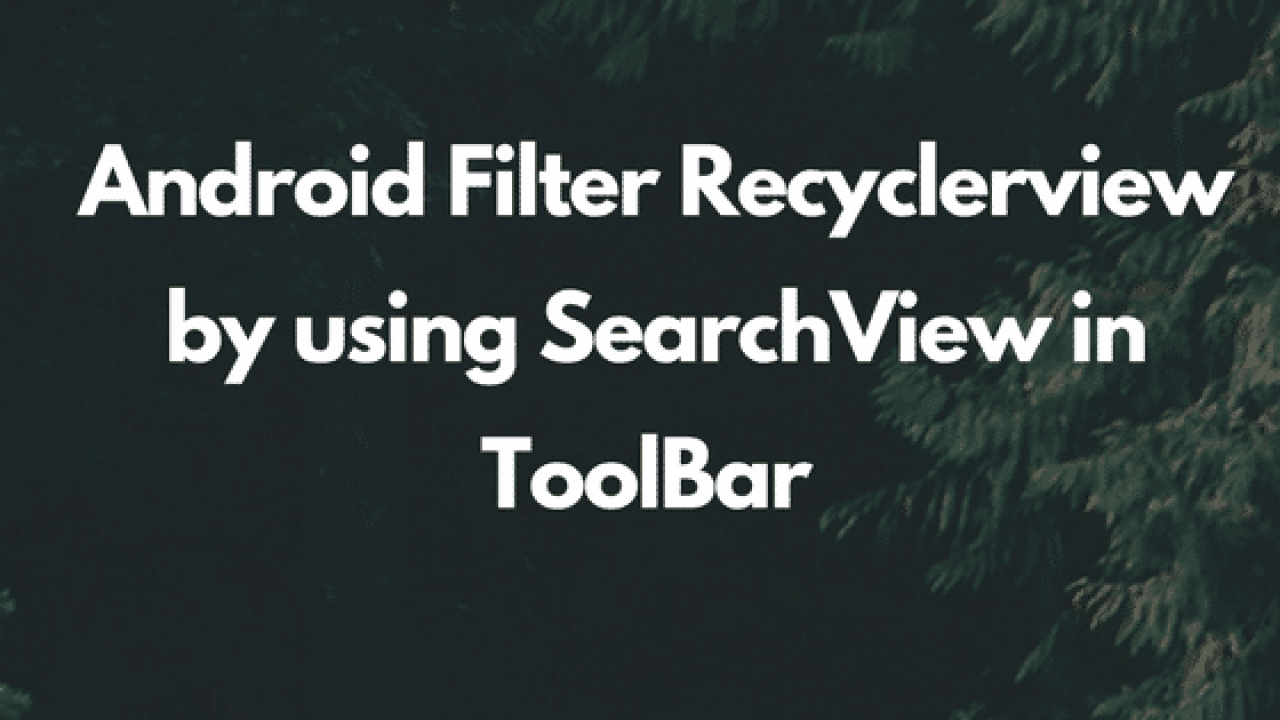 Android Filter Recyclerview by using SearchView in ToolBar