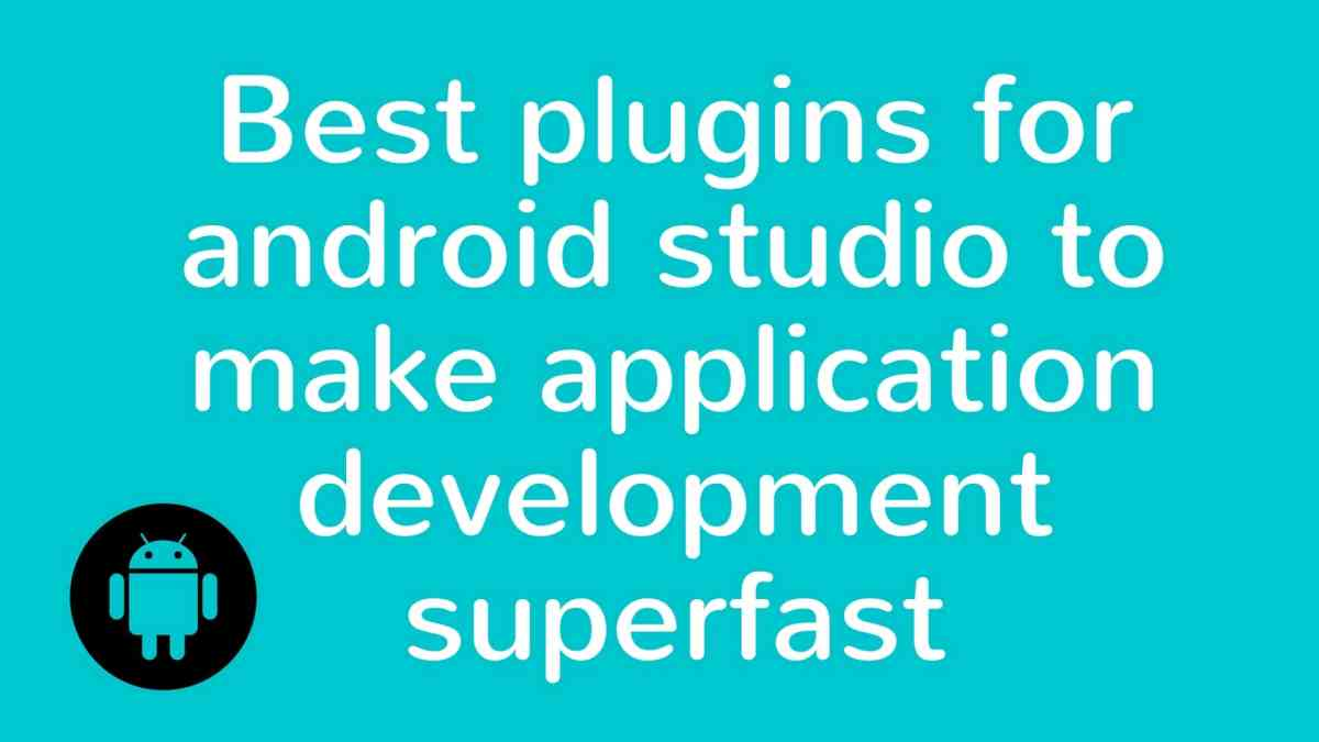 Best plugins for android studio to make application development superfast