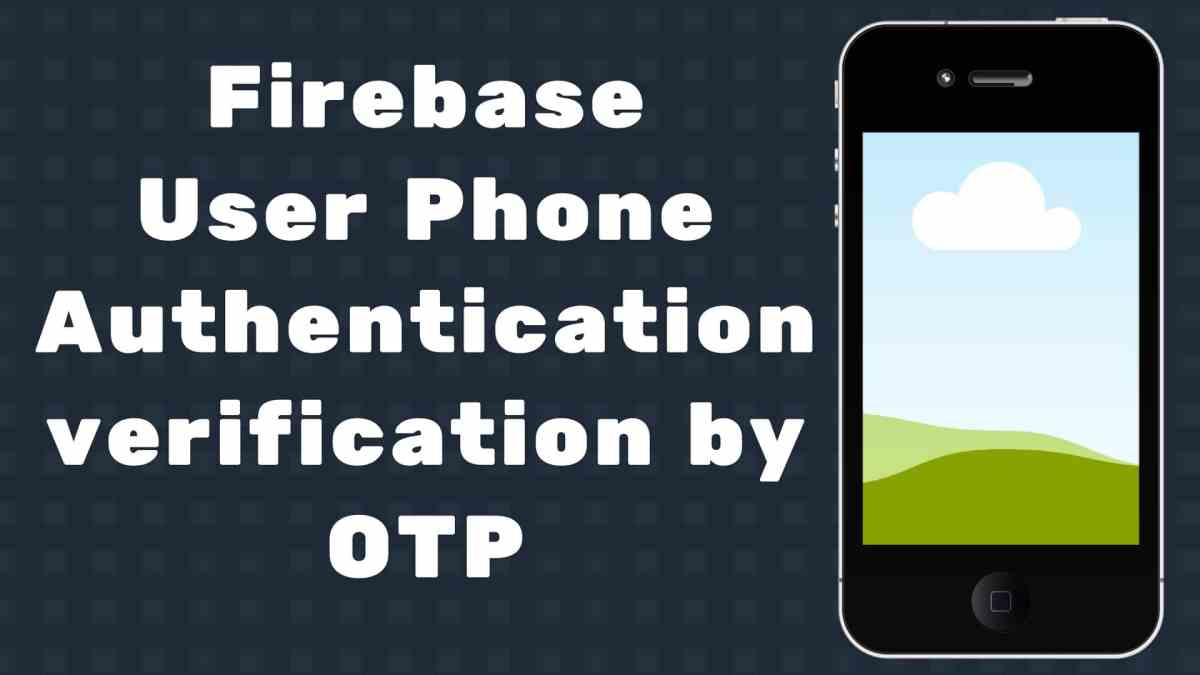 Firebase User Phone Authentication verification by otp in Android