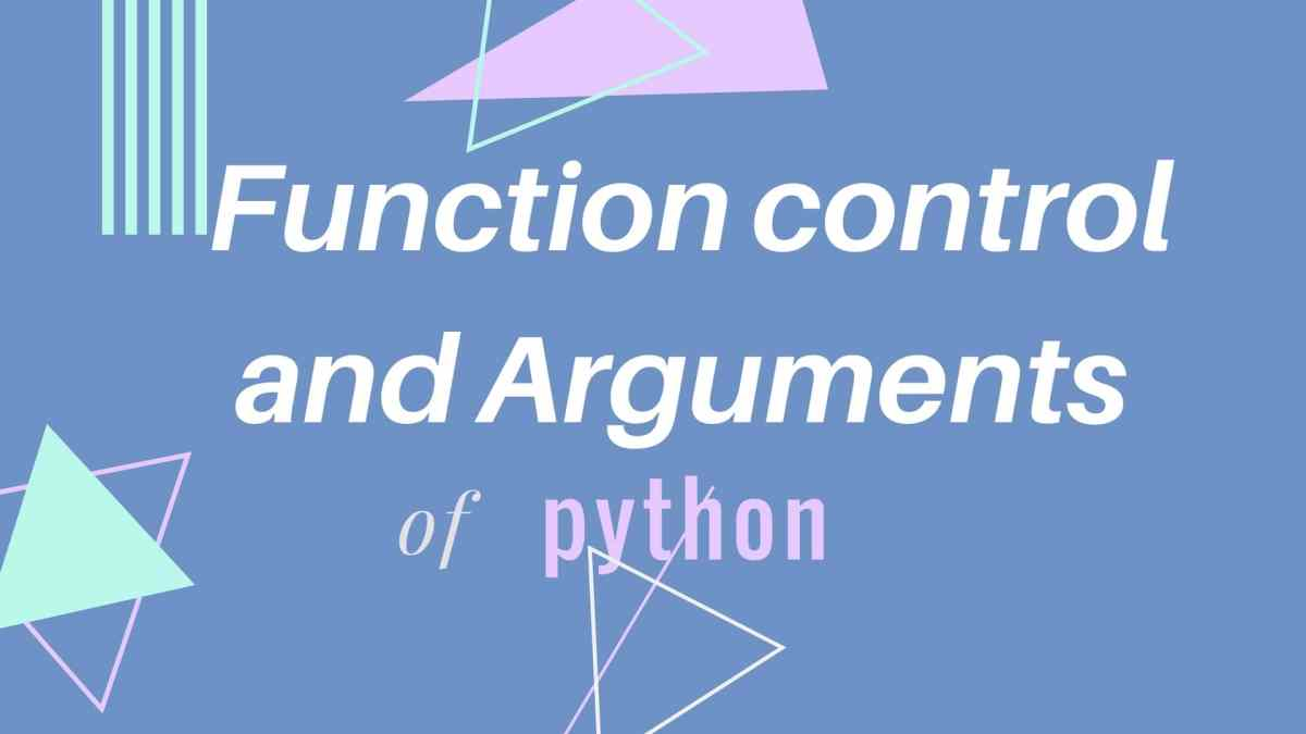 Exploring the Function control and arguments of python