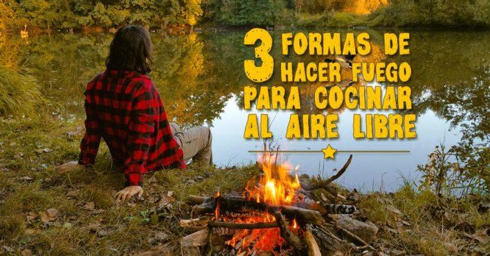 3 formas de hacer fuego para cocinar al aire libre - Mochileros.org