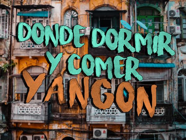 Donde dormir y comer en Yangon Myanmar guia