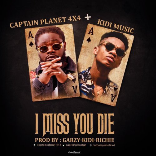 Captain Planet ft KiDi I miss you die