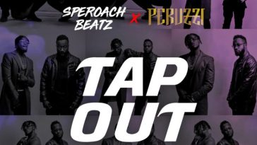 TAP OUT Ft Peruzzi & SperoachBeatz Audio + Video