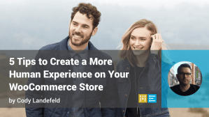 5-tips-human-experience-woocommerce-store
