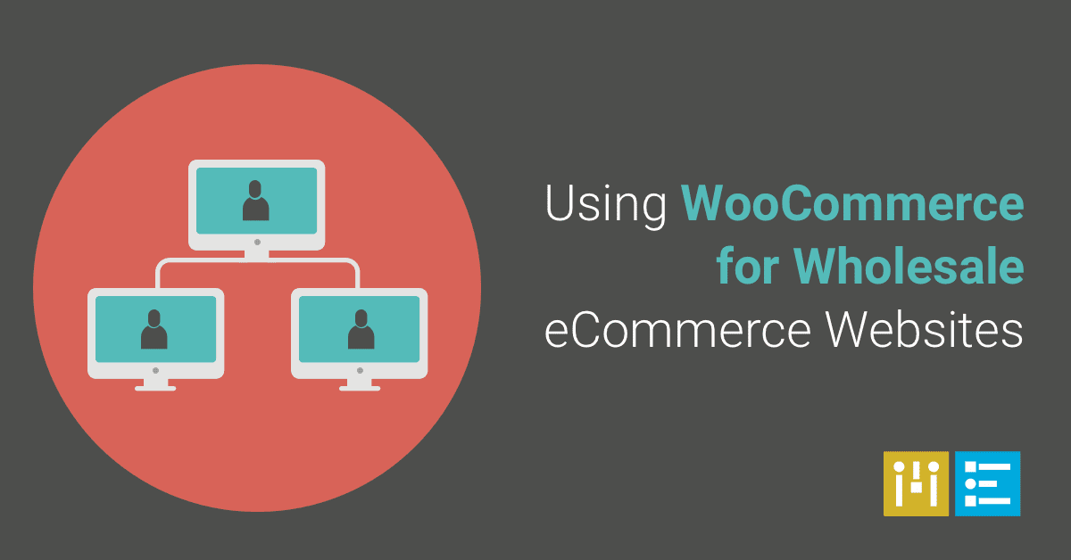 Using WooCommerce for Wholesale eCommerce Sites