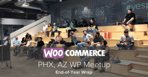 WPAZ, WordPress AZ, WooCommerce, Meetup, WooCommerce Meetup, WPAZWoo
