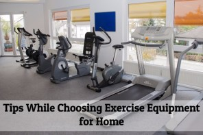 6 Helpful Tips While Choosing Exercise Equipment for Home