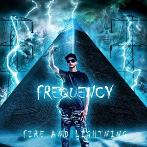 "EDM Rapper Frequency Releases First Album ""Fire and Lightning – The Lightning Side"""
