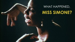 What Happened, Miss Simone? Behind the Music with Nina Simone
