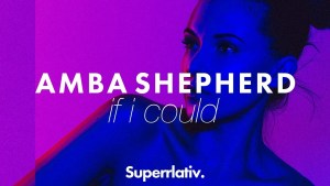 "Amba Shepherd is Back With New Release ""If I Could"""