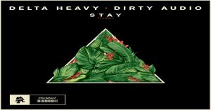 "It Is Time We Unite! ""Stay"" by Dirty Audio and Delta Heavy"