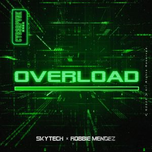 "CYB3RPVNK's Skytech & Robbie Mendez ""Overload"" 2020 With Party Starting Beats"