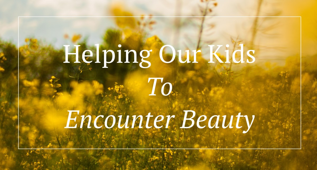 Helping Our Kids Encounter Beauty