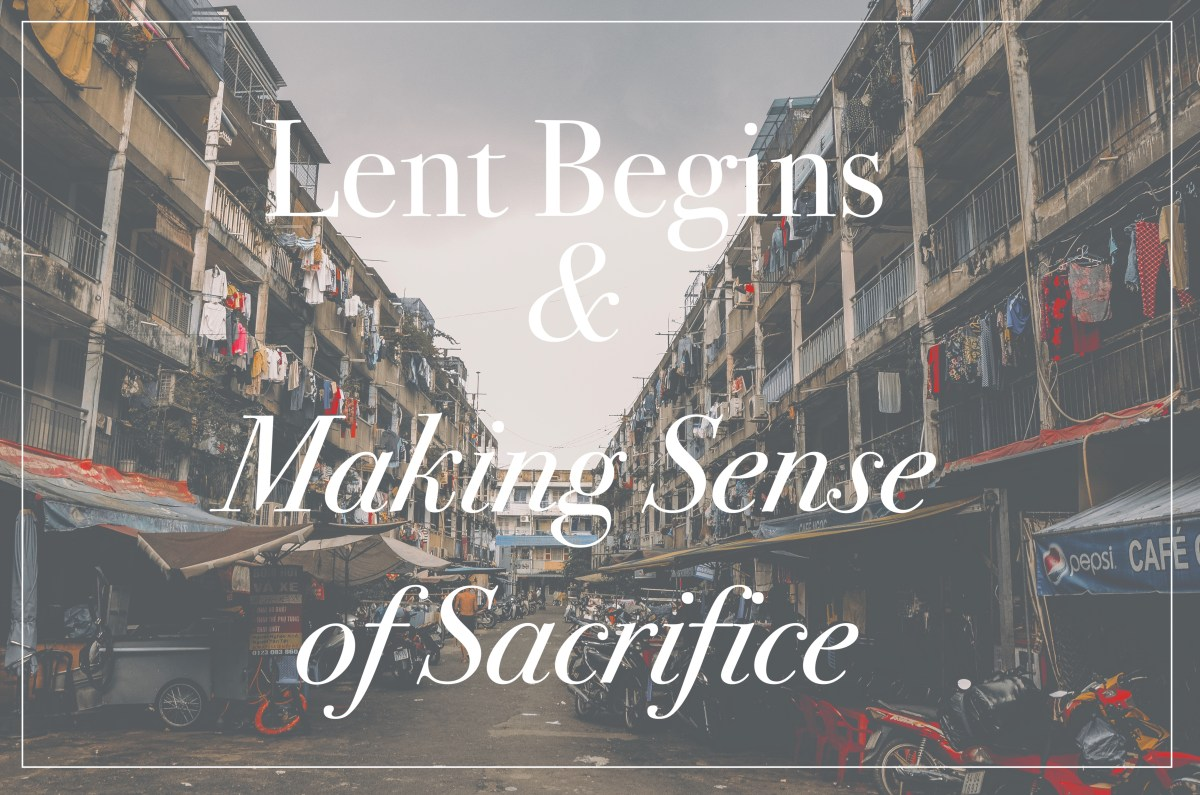 "Lent Begins and Making Sense of ""Pathetic"" Sacrifices"