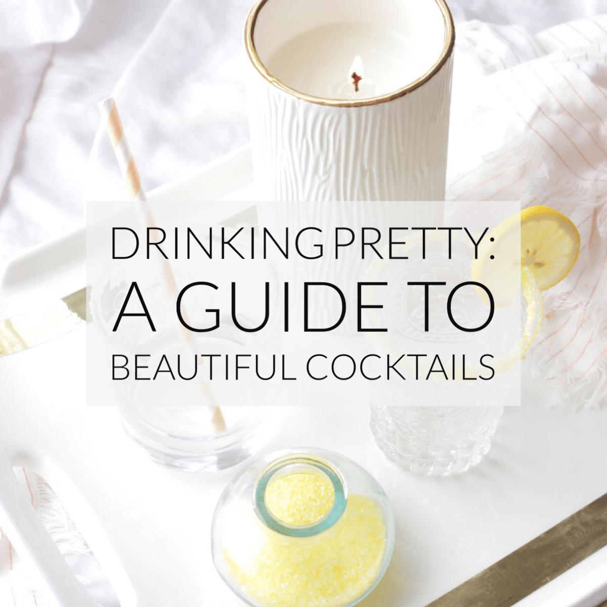 Pretty Cocktails Guide / Modern Daydream Living- A lifestyle, travel + beautiful living blog for the modern woman.