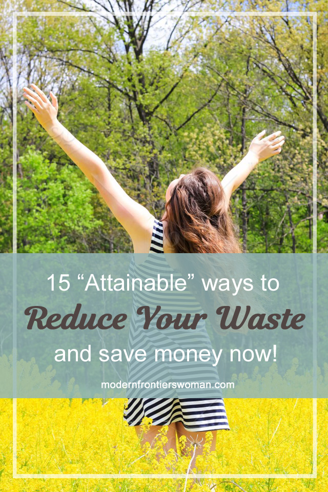 15 Attainable Ways to Reduce Your Waste and Save Money Now!
