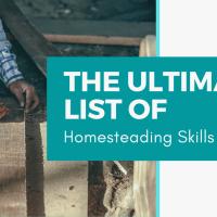 The Ultimate List of Homesteading Skills!