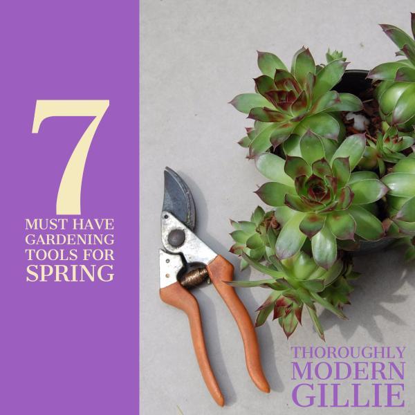 7 Must Have Gardening Tools, www.moderngillie.com