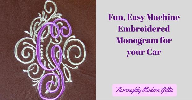 Fun, Easy Machine Embroidered Monogram for Your Car, www.moderngillie.com