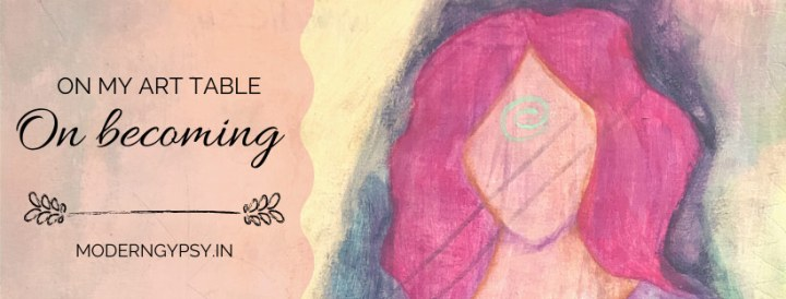 On my art table - intuitive art journal process - on becoming