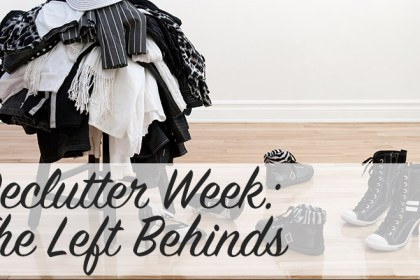 Declutter Week: The Left Behinds