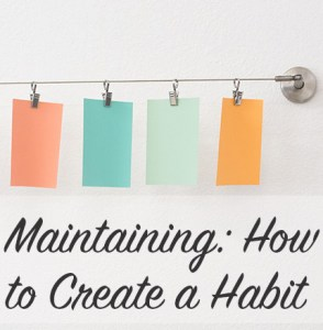 Maintaining: How to Create a Habit