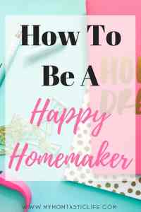 How To Be A Happy Homemaker - My Momtastic Life