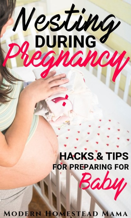 Nesting During Pregnancy: Hacks & Tips For Preparing For Baby | Modern Homestead Mama
