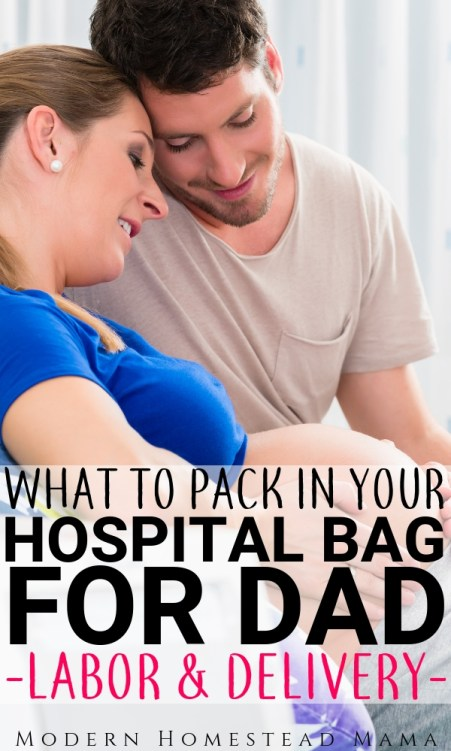 Hospital Bag for Dad (Labor and Delivery) | Modern Homestead Mama